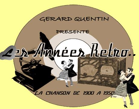 Les Années Rétro avec Gérard Quentin . La chanson Française des années 1900 à 1950. Mercredi ,vendredi et dimanche à 11 heures.