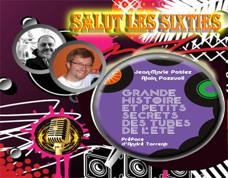 Salut les Sixties du 26 juin  2016 est en ligne. Cette  semaine deux invités Jean Marie Potiez et Alain Pozzuoli qui nous présente leur dernier livre Grande Histoire et Petits Secrets des Tubes de l'Eté, préfacé par André Torrent  .  L'intégrale de l'émission en Podcast.